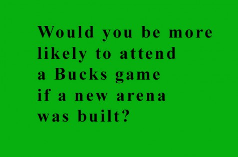 Would you be more likely to attend a Bucks game if a new arena was built?