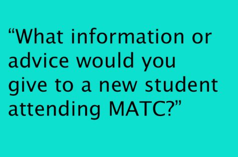 """What information or advice would you give to a new student attending MATC?"""