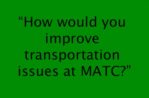 """How would you improve transportation issues at MATC?"""