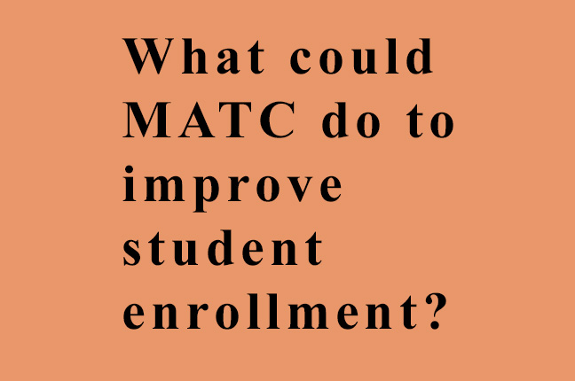 What could MATC do to improve student enrollment?