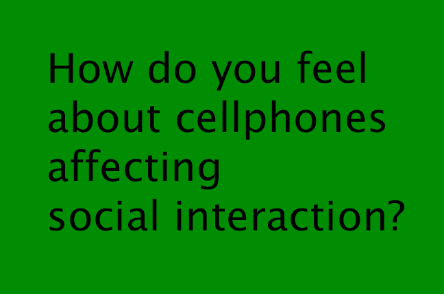 How do you feel about cellphones affecting social interaction?